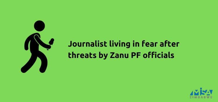 Journalist living in fear following threats by Zanu PF officials