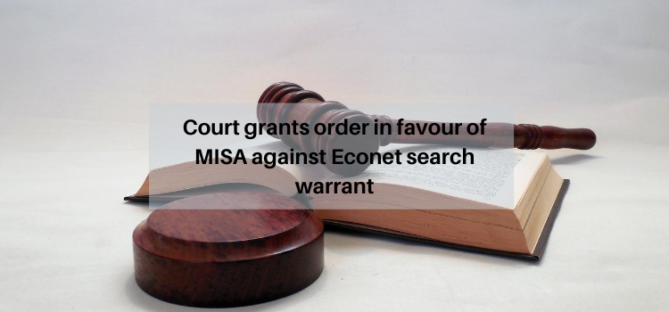 Court grants order in favour of MISA against Econet search warrant