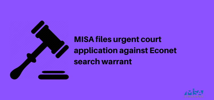 MISA files urgent court application against Econet search warrant