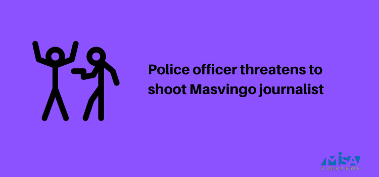 Police officer threatens to shoot Masvingo journalist