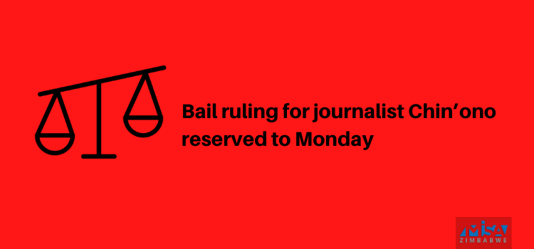 Bail ruling for journalist Chin'ono reserved to Monday