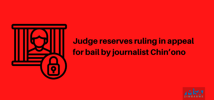 Judge reserves ruling in appeal for bail by journalist Chin'ono