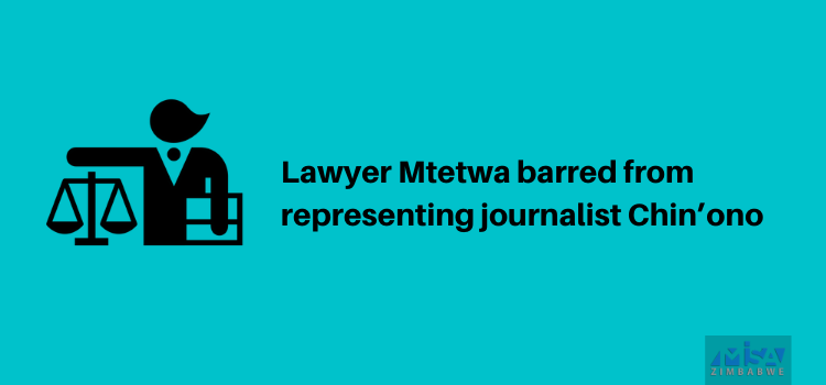 Lawyer Mtetwa barred from representing journalist Chin'ono