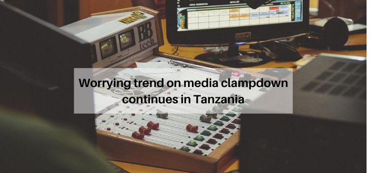 Worrying trend on media clampdown continues in Tanzania