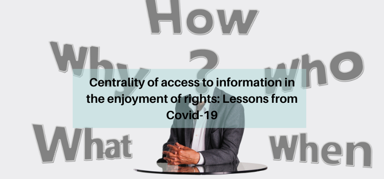 Centrality of access to information in the enjoyment of rights: Lessons from Covid-19