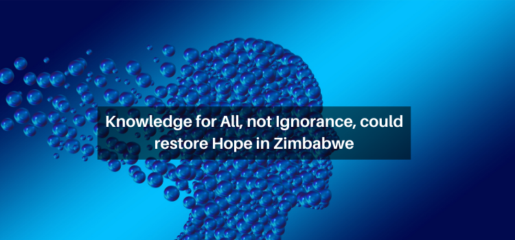 Knowledge for All, not Ignorance, could restore Hope in Zim