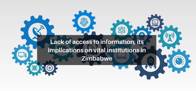 Lack of access to information, its implications on vital institutions in Zimbabwe