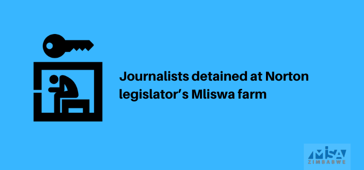 Journalists detained at Norton legislator Mliswa's farm