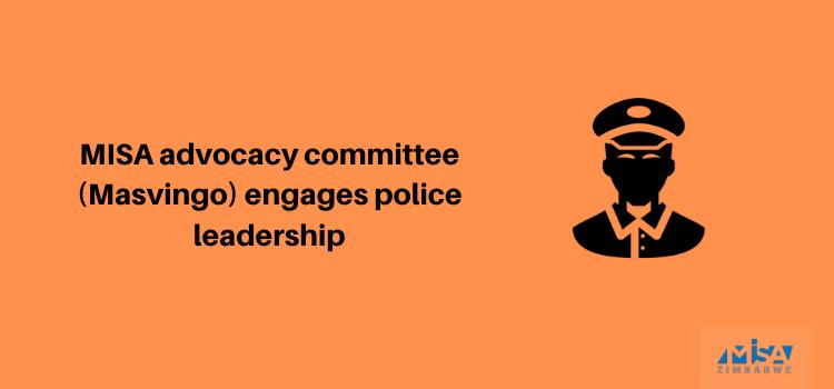 MISAadvocacy committee (Masvingo) engages police leadership