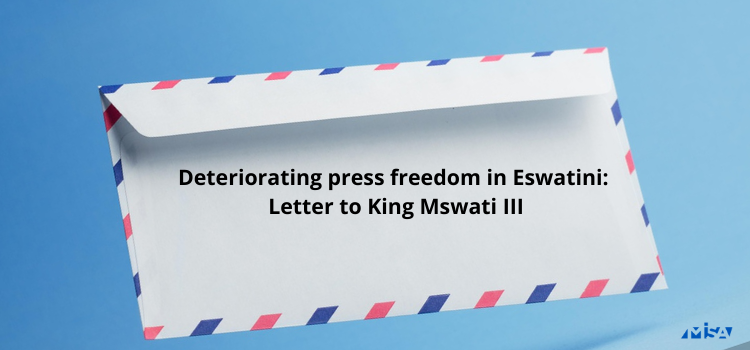 Deteriorating press freedom in Eswatini- Letter to King Mswati III