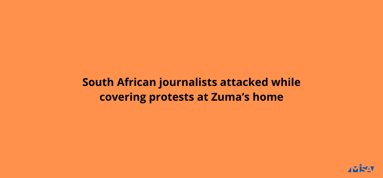 South African journalists attacked while covering protests at Zuma's home